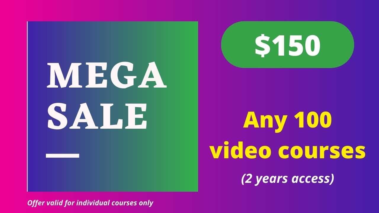 Mega Sale 100 - Any 100 Video Courses with 2 Years Access