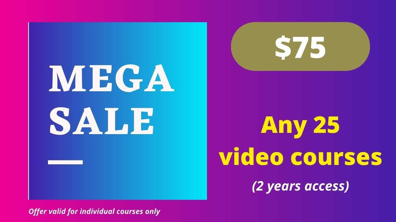 Mega Sale 25 - Any 25 Video Courses with 2 Years Access
